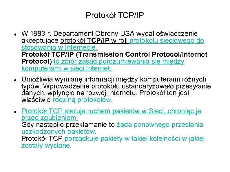 Protokół TCP/IP W 1983 r. Departament Obrony USA wydał oświadczenie akceptujące protokół TCP/IP w