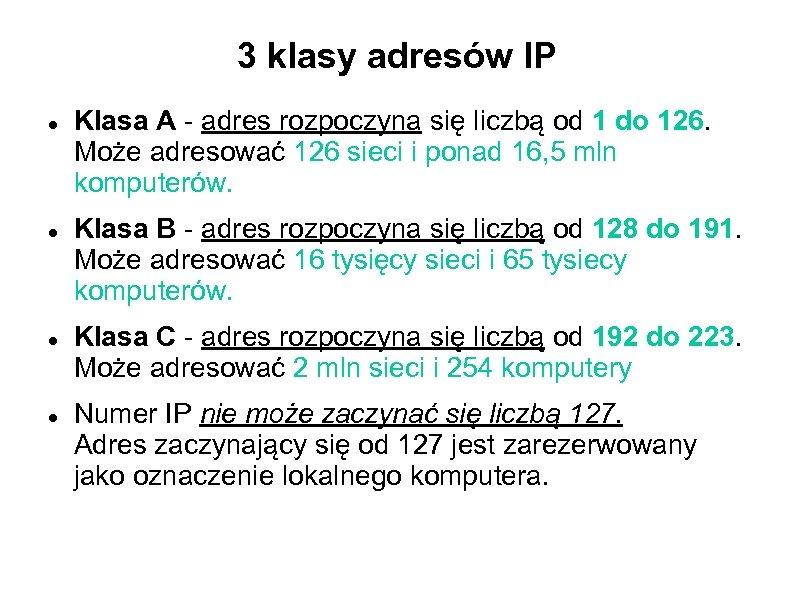 3 klasy adresów IP Klasa A - adres rozpoczyna się liczbą od 1 do