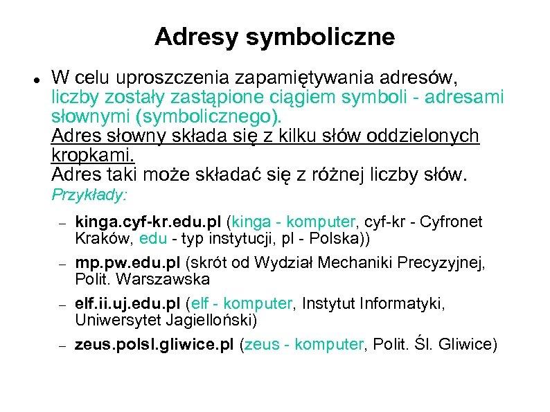 Adresy symboliczne W celu uproszczenia zapamiętywania adresów, liczby zostały zastąpione ciągiem symboli - adresami