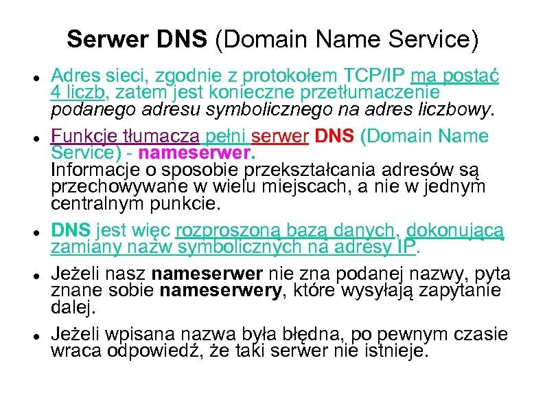 Serwer DNS (Domain Name Service) Adres sieci, zgodnie z protokołem TCP/IP ma postać 4