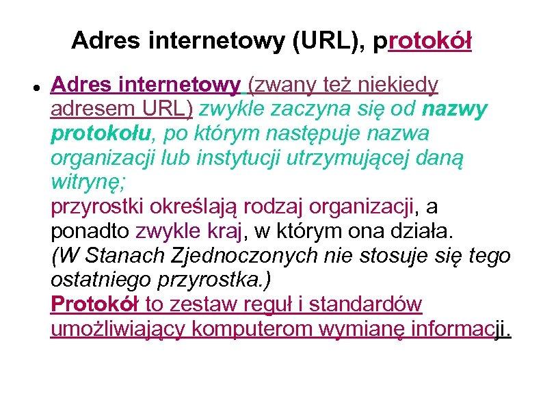 Adres internetowy (URL), protokół Adres internetowy (zwany też niekiedy adresem URL) zwykle zaczyna się
