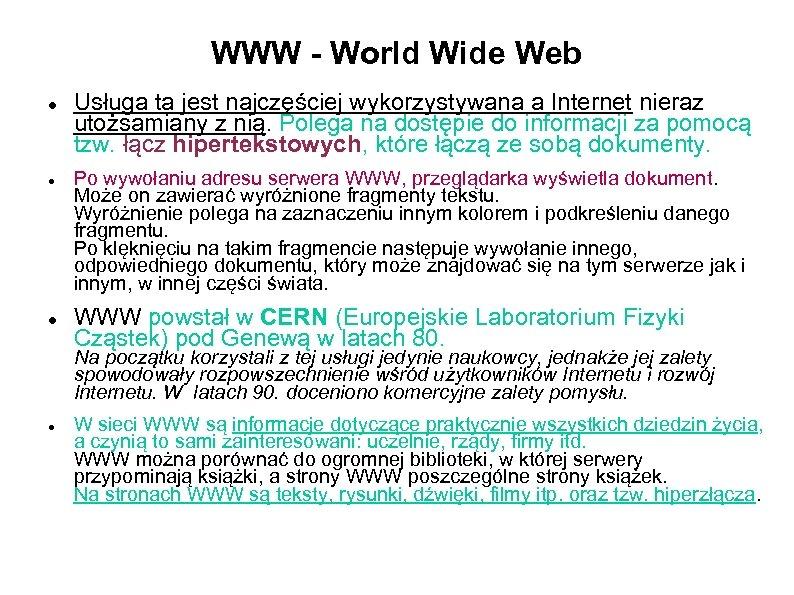 WWW - World Wide Web Usługa ta jest najczęściej wykorzystywana a Internet nieraz utożsamiany