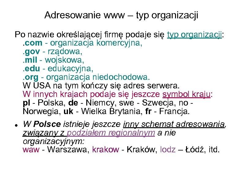 Adresowanie www – typ organizacji Po nazwie określającej firmę podaje się typ organizacji: .