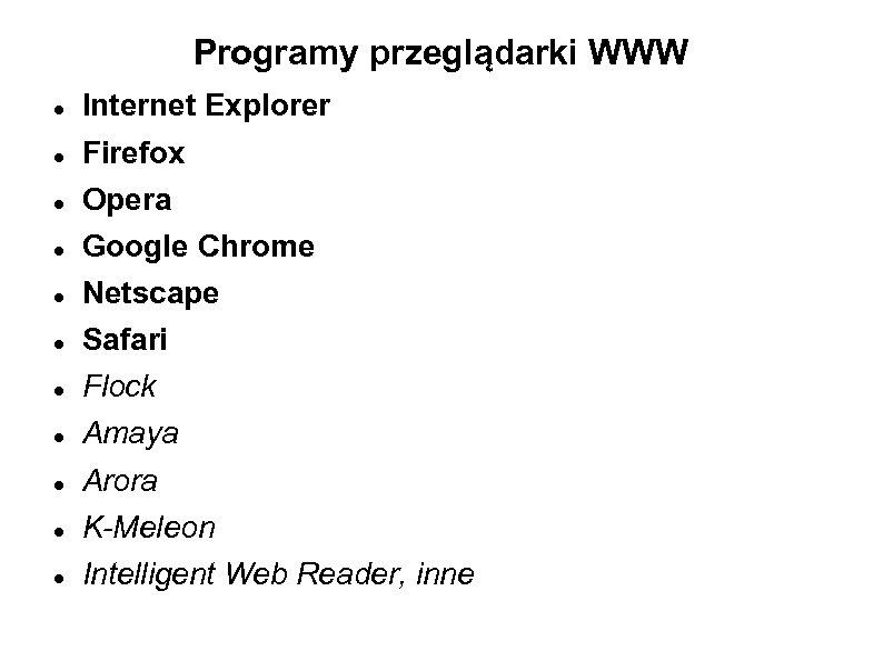 Programy przeglądarki WWW Internet Explorer Firefox Opera Google Chrome Netscape Safari Flock Amaya Arora