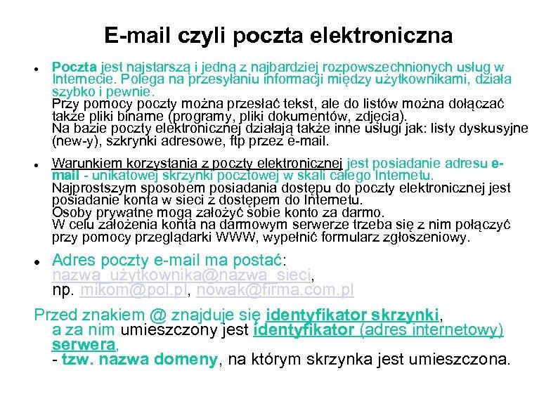 E-mail czyli poczta elektroniczna Poczta jest najstarszą i jedną z najbardziej rozpowszechnionych usług w