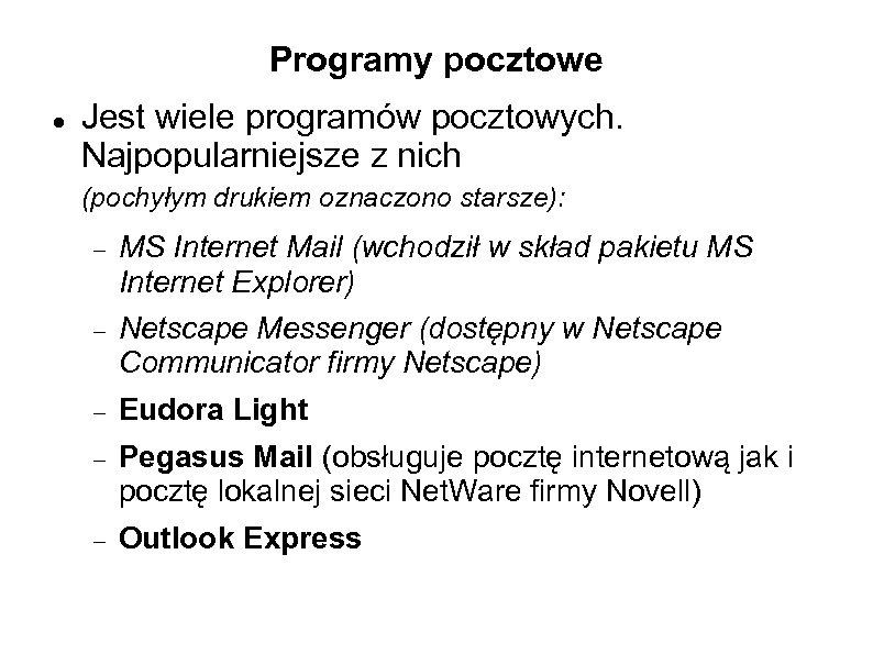 Programy pocztowe Jest wiele programów pocztowych. Najpopularniejsze z nich (pochyłym drukiem oznaczono starsze): MS