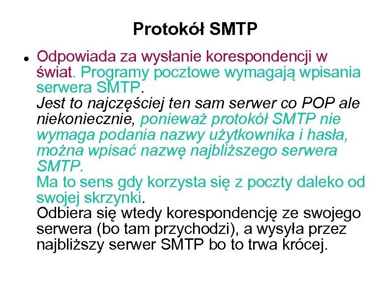 Protokół SMTP Odpowiada za wysłanie korespondencji w świat. Programy pocztowe wymagają wpisania serwera SMTP.