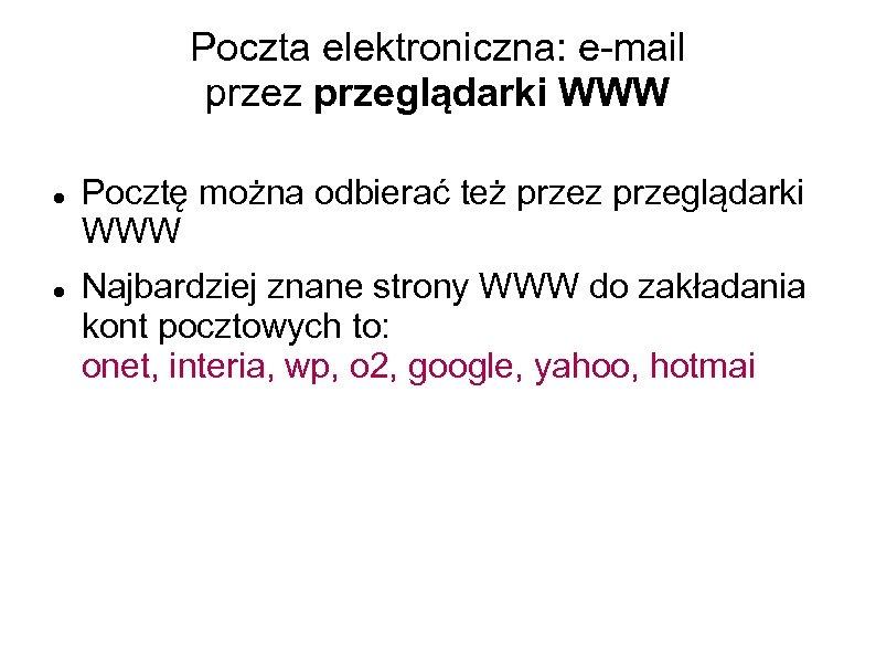 Poczta elektroniczna: e-mail przez przeglądarki WWW Pocztę można odbierać też przez przeglądarki WWW Najbardziej