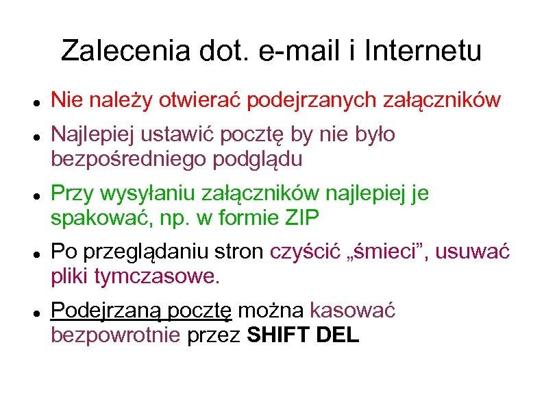 Zalecenia dot. e-mail i Internetu Nie należy otwierać podejrzanych załączników Najlepiej ustawić pocztę by