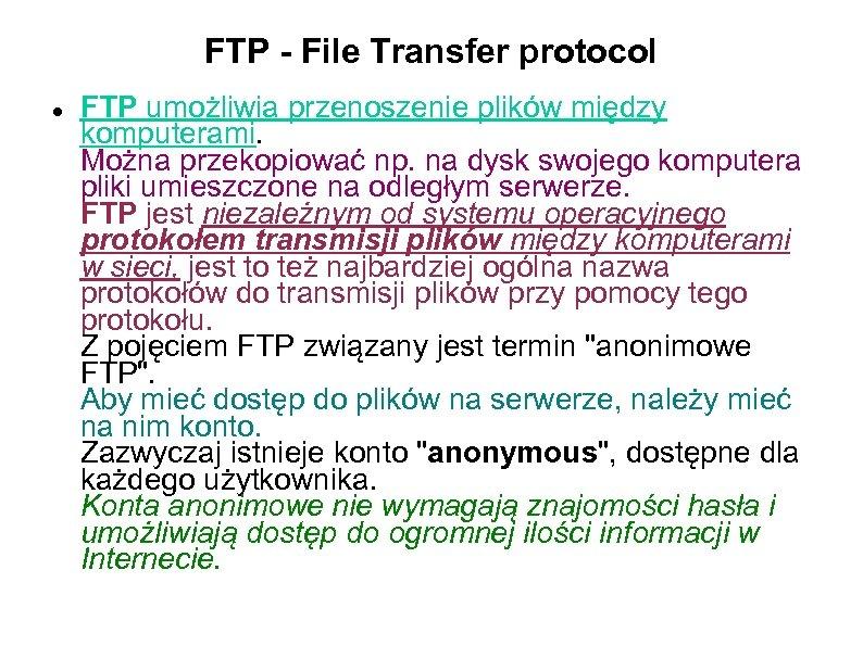 FTP - File Transfer protocol FTP umożliwia przenoszenie plików między komputerami. Można przekopiować np.