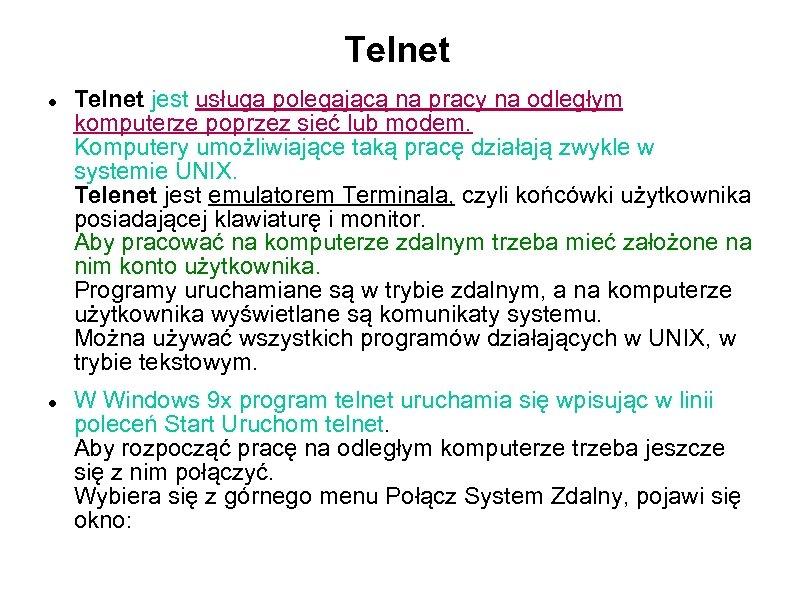 Telnet jest usługa polegającą na pracy na odległym komputerze poprzez sieć lub modem. Komputery