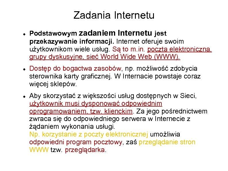 Zadania Internetu Podstawowym zadaniem Internetu jest przekazywanie informacji. Internet oferuje swoim użytkownikom wiele usług.