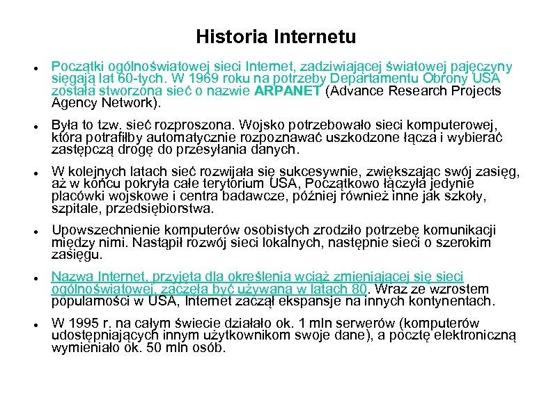 Historia Internetu Początki ogólnoświatowej sieci Internet, zadziwiającej światowej pajęczyny sięgają lat 60 -tych. W