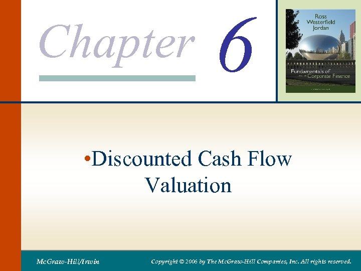 Chapter 6 • Discounted Cash Flow Valuation Mc. Graw-Hill/Irwin Copyright © 2006 by The