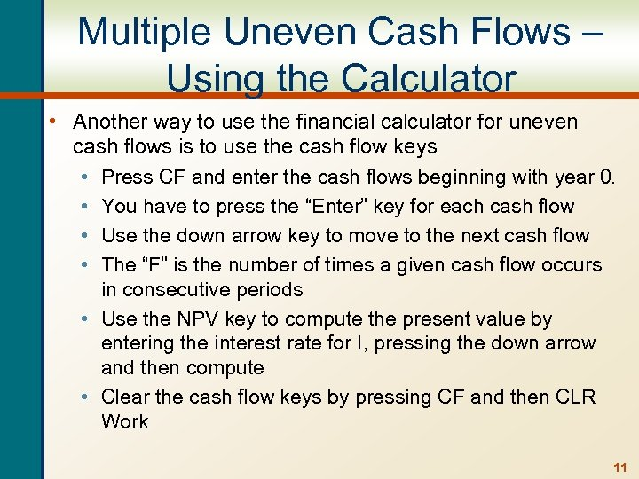 Multiple Uneven Cash Flows – Using the Calculator • Another way to use the
