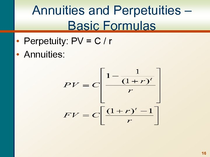 Annuities and Perpetuities – Basic Formulas • Perpetuity: PV = C / r •