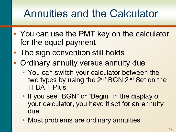 Annuities and the Calculator • You can use the PMT key on the calculator