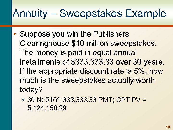 Annuity – Sweepstakes Example • Suppose you win the Publishers Clearinghouse $10 million sweepstakes.