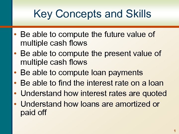 Key Concepts and Skills • Be able to compute the future value of multiple