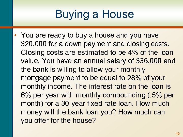 Buying a House • You are ready to buy a house and you have