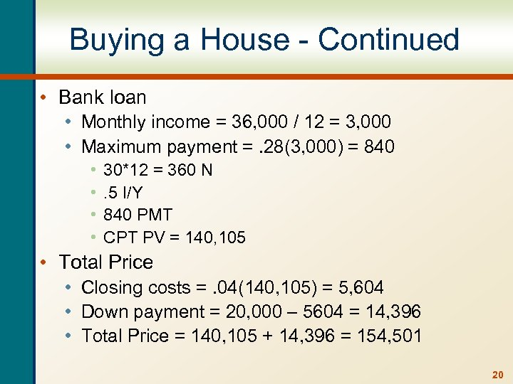 Buying a House - Continued • Bank loan • Monthly income = 36, 000
