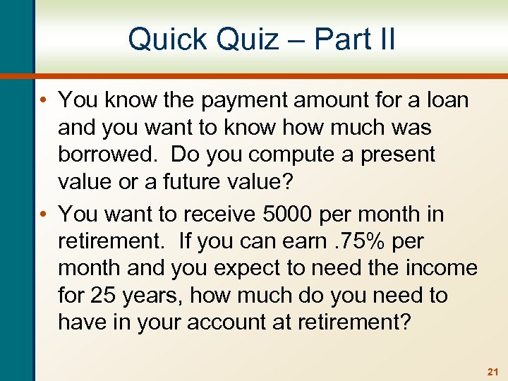 Quick Quiz – Part II • You know the payment amount for a loan