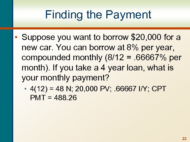 Finding the Payment • Suppose you want to borrow $20, 000 for a new