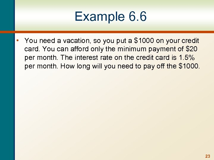 Example 6. 6 • You need a vacation, so you put a $1000 on