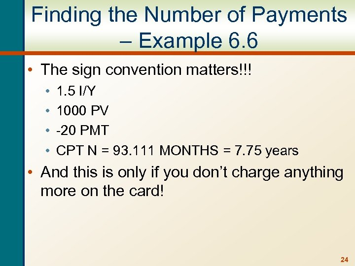 Finding the Number of Payments – Example 6. 6 • The sign convention matters!!!