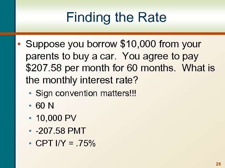 Finding the Rate • Suppose you borrow $10, 000 from your parents to buy