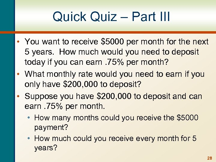 Quick Quiz – Part III • You want to receive $5000 per month for