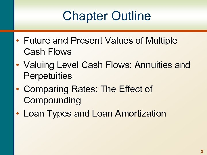 Chapter Outline • Future and Present Values of Multiple Cash Flows • Valuing Level