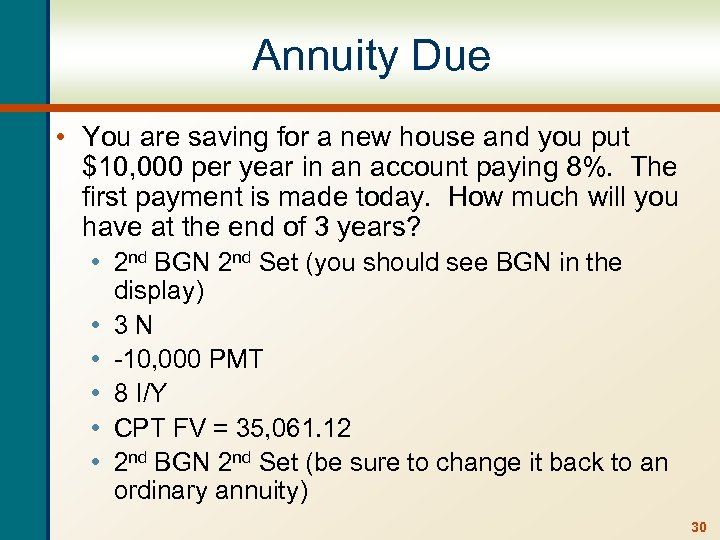 Annuity Due • You are saving for a new house and you put $10,