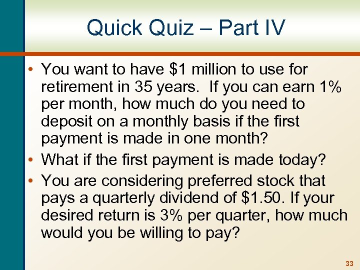 Quick Quiz – Part IV • You want to have $1 million to use