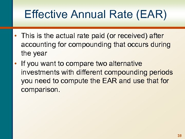 Effective Annual Rate (EAR) • This is the actual rate paid (or received) after