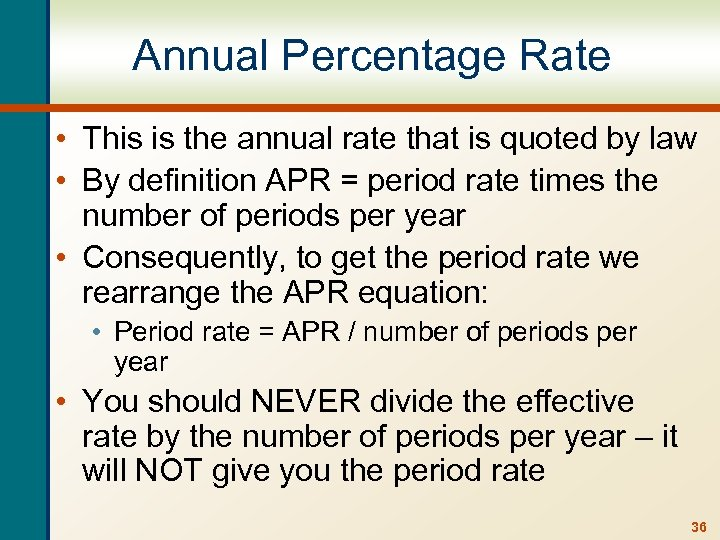 Annual Percentage Rate • This is the annual rate that is quoted by law