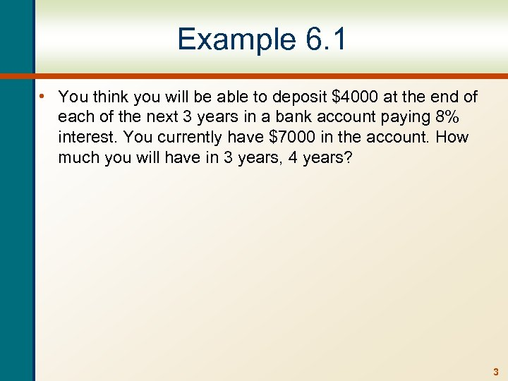Example 6. 1 • You think you will be able to deposit $4000 at
