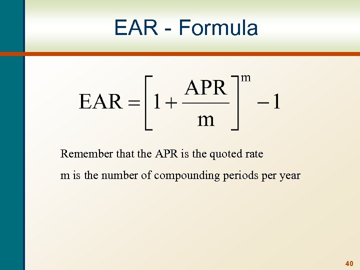 EAR - Formula Remember that the APR is the quoted rate m is the