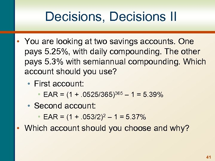 Decisions, Decisions II • You are looking at two savings accounts. One pays 5.