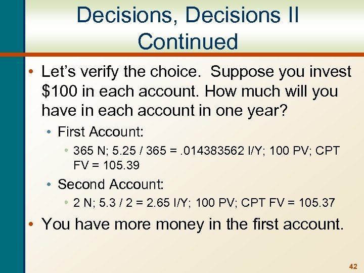 Decisions, Decisions II Continued • Let's verify the choice. Suppose you invest $100 in