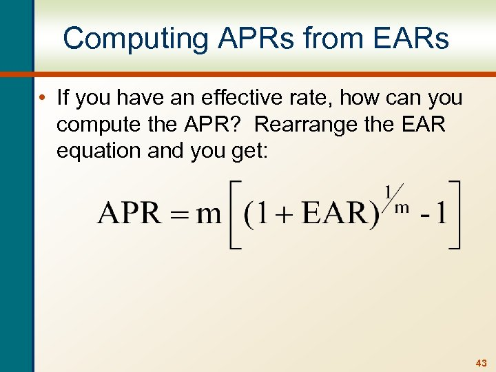 Computing APRs from EARs • If you have an effective rate, how can you