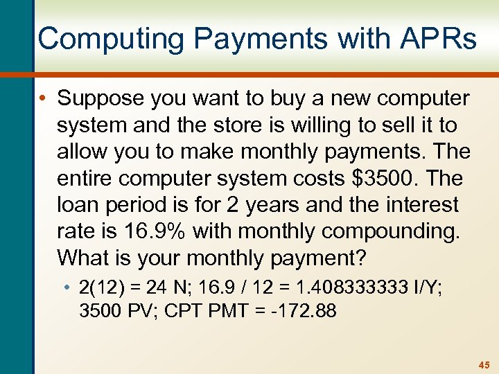 Computing Payments with APRs • Suppose you want to buy a new computer system