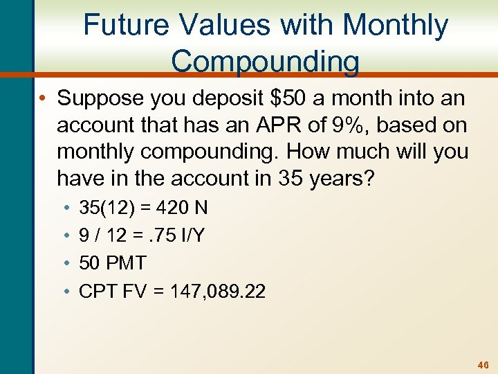 Future Values with Monthly Compounding • Suppose you deposit $50 a month into an