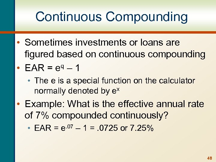 Continuous Compounding • Sometimes investments or loans are figured based on continuous compounding •