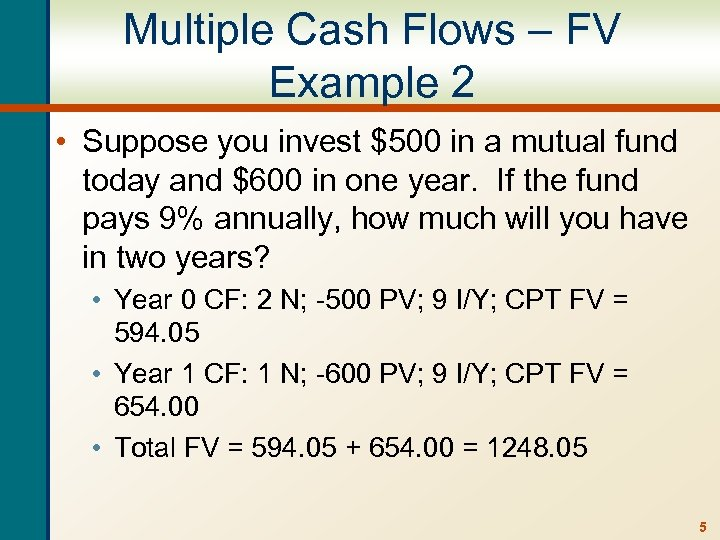 Multiple Cash Flows – FV Example 2 • Suppose you invest $500 in a