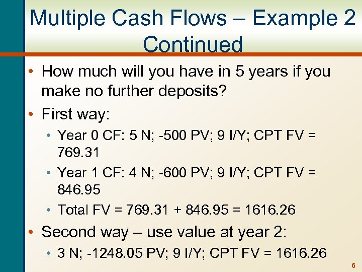 Multiple Cash Flows – Example 2 Continued • How much will you have in