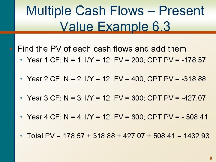 Multiple Cash Flows – Present Value Example 6. 3 • Find the PV of