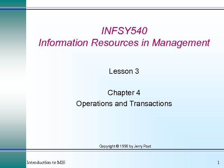 INFSY 540 Information Resources in Management Lesson 3 Chapter 4 Operations and Transactions Copyright