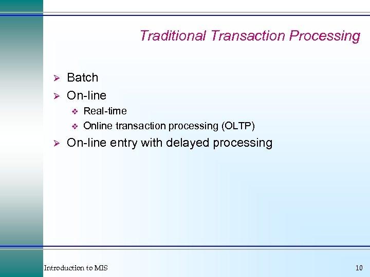 Traditional Transaction Processing Ø Ø Batch On-line v v Ø Real-time Online transaction processing