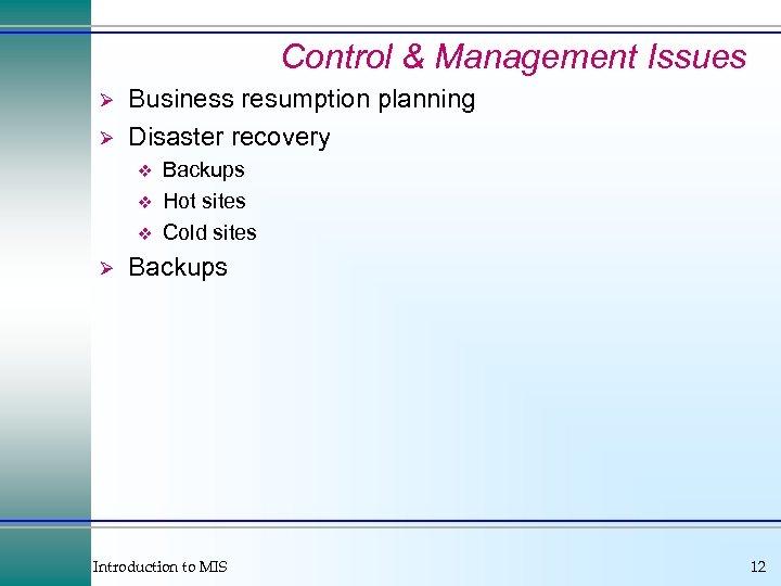 Control & Management Issues Ø Ø Business resumption planning Disaster recovery v v v